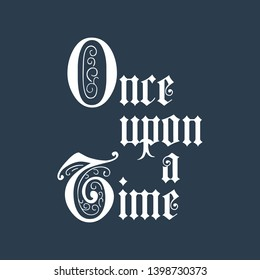 Once upon a time lettering phrase. Calligraphy postcard poster photo graphic design element. calligraphy inscription typography print poster. Motivational quote. Vector illustration.