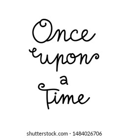 Once upon a time vector writing. Handwritten fairytale, storybook, old vintage text, quote, card. Isolated.
