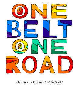 One Belt One Road - inscription. Multicolor contrast letters, isolate. The Belt and Road Initiative (BRI), also known as the One Belt One Road (OBOR) or the Silk Road Economic Belt.