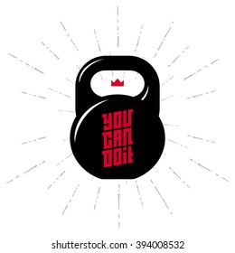 One black kettlebell on white background with motivation text - You Can Do it. Motivational quote. Vector illustration.