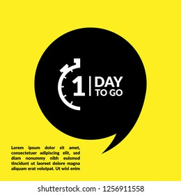 One day to go sign, label. one day to go speech bubble.