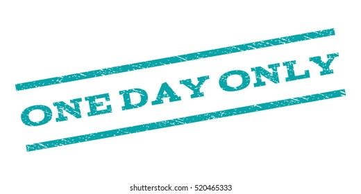 One Day Only watermark stamp. Text tag between parallel lines with grunge design style. Rubber seal stamp with scratched texture. Vector cyan color ink imprint on a white background.