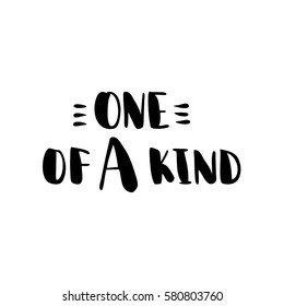 One of a kind. Black-white Modern and stylish hand drawn lettering. Hand-painted inscription. Motivational calligraphy poster. Quote for greeting cards, photo overlays, invitations.