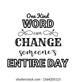 One Kind Word Can Change Someone's Entire Day Quote. An Inspiring Motivational Life Quote for Banner Design, Wall Art, Social Media Post, Poster, Sticker and T-Shirt  Isolated on White Background.
