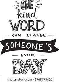 one kind word can change someone's entire day inspirational quotes and motivational typography art lettering composition vector