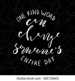 One kind word can change someone's entire day quotes,text.Hand drawn brush lettering. Unique lettering made by hand. Great for posters, mugs, apparel design, print