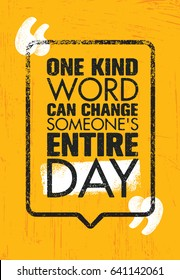 One Kind Word Can Change Someone's Entire Day. Inspiring Creative Motivation Quote Poster Template. Vector Typography Banner Design Concept On Grunge Texture Rough Background