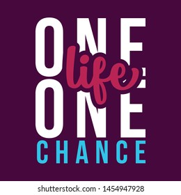 One life one chance. A simple beautiful typographic motivational and inspirational quote poster design with dark background.