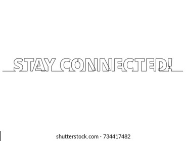 one line drawing of phrase - stay connected