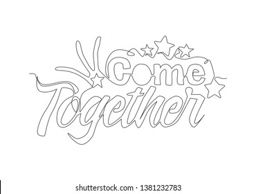 One single line drawing of cute and fabulous typography quote -Come Together. Calligraphic design for print, card, banner, poster. Continuous line draw design illustration