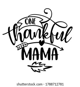 One Thankful Mama - Inspirational Thanksgiving day or Harvest handwritten word, lettering message. Handwritten calligraphy for fall. Good for t shirt, gift, posters, cards. Autumn color sticker.