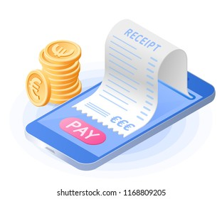 The online payment bill. Smart phone, paper receipt bill, stack of euros coins. Flat vector isometric illustration. Internet paying, financial transaction, mobile banking, modern technology concept.