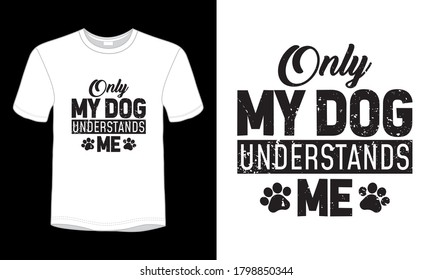 """""""Only my dog understands me"""" typography vector dog lover t-shirt."""