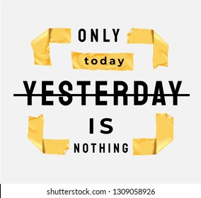 only today, yesterday is nothing slogan in yellow sticker tape square frame