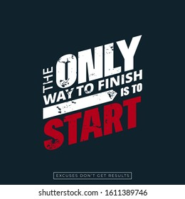 The only way to finish is to start poster vector illustration. Motivational quote helping people rise up and start working and improving life flat style concept