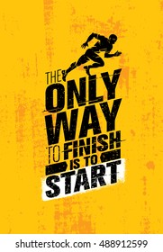 The Only Way To Finish Is To Start. Running Motivation Quote. Success Banner Concept On Grunge Wall Background With Sprinter Man Illustration