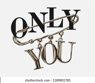 only you slogan on chrome pin illustration