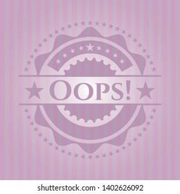 Oops! realistic pink emblem. Vector Illustration. Detailed.