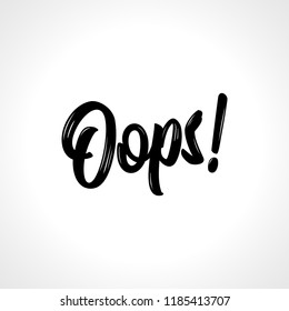 Oops. Trendy calligraphy. Vector illustration on white background. Beautiful message. It can be used for website design, t-shirt, phone case, poster, mug etc.