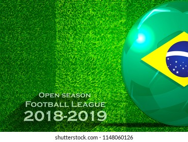 Open season Football League  2018-2019 Text - with Soccer ball flag of Brazil,Grass,football field.