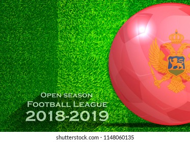 Open season Football League  2018-2019 Text - with Soccer ball flag of Montenegro,Grass,football field.