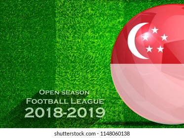 Open season Football League  2018-2019 Text - with Soccer ball flag of Singapore,Grass,football field.