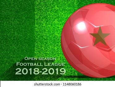 Open season Football League  2018-2019 Text - with Soccer ball flag of Morocco,Grass,football field.