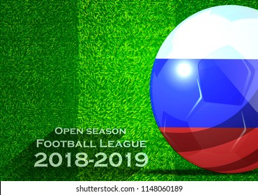 Open season Football League  2018-2019 Text - with Soccer ball flag of Russia,Grass,football field.