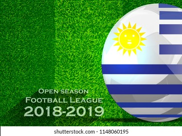 Open season Football League  2018-2019 Text - with Soccer ball flag of Uruguay,Grass,football field.