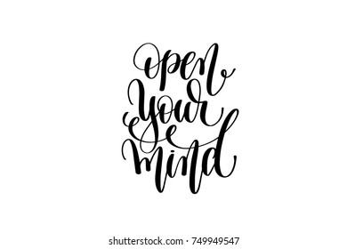 open your mind hand lettering positive quote, motivation and inspiration black and white poster, calligraphy vector illustration