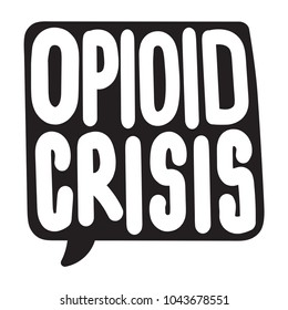 Opioid crisis. Vector hand drawn speech bubble with lettering on white background.