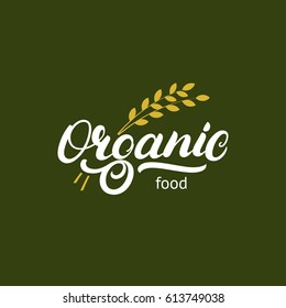 Organic hand written lettering logo, label, badge or emblem for natural fresh products. Ears of wheat. Isolated on background. Vector illustration.