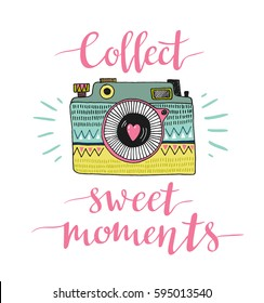 Ornamental Retro photo camera and stylish lettering - Collect sweet moments. Vector hand drawn illustration.
