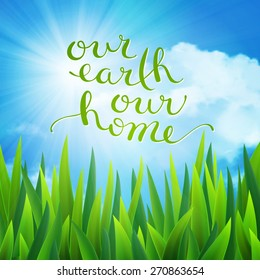 Our earth our home, handmade calligraphy, vector illustration