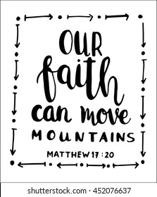 our faith can move mountains on White Background. Bible Verse. Hand Lettered Quote. Modern Calligraphy. Christian Poster