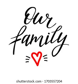 Our family flat vector lettering. Calligraphy with a brushstroke for a wedding photo album. Inky handwritten phrase with a heart . Isolated clip art for children's notes, t-shirts, dishes, postcards