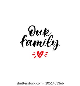 Our family. Lettering for babies clothes and nursery decorations (bags, posters, invitations, cards, pillows). Brush calligraphy isolated on white background. Overlay for photo album.