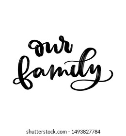 OUR FAMILY. VECTOR HAND LETTERING FAMILY TYPOGRAPHY