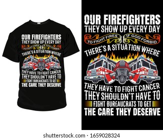 Our firefighters they show up every day to fight fires If God forbid there's a situation where they have to fight firefighter t shirt template vector