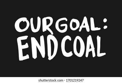 Our Goal: End Coal. Placards and posters design of global strike for climate change. Vector Text illustration.