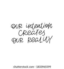 Our intention create reality quote lettering. Calligraphy inspiration graphic design typography element. Hand written cute simple black vector sign for journal, planner, calendar stationery paper.