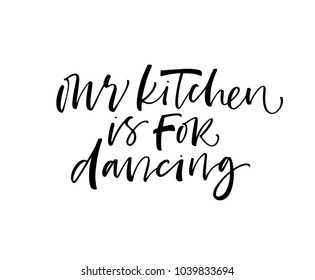 Our kitchen is for dancing phrase. Ink illustration. Modern brush calligraphy. Isolated on white background.