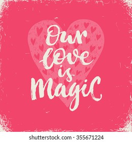 Our love is magic. Valintines day card.