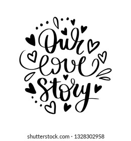 Our love story - Vector hand drawn lettering phrase. Romantic text isolated on white background. For wedding or family design, posters, cards, t shirts, home decorations.