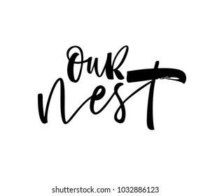 Our nest phrase. Ink illustration. Modern brush calligraphy. Isolated on white background.