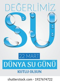 Our precious Water 22 March Happy World Water Day Turkish Translate: Degerlimiz su 22 Mart dunya su gunu kutlu olsun