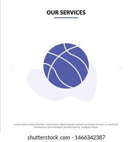 Our Services Ball, Basketball, Nba, Sport Solid Glyph Icon Web card Template. Vector Icon Template background