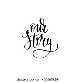 our story black and white hand written lettering phrase about love to valentines day design poster, greeting card, photo album, banner, calligraphy text vector illustration