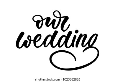 OUR WEDDING. WEDDING CALLIGRAPHY LETTERING. VECTOR BRUSH HAND LETTERING. WEDDING TYPOGRAPHY PHRASE.