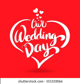 Our Wedding Day calligraphy heart shaped. Lettering vector illustration for love concept  valentine and wedding card.